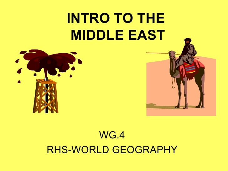 INTRO TO THE  MIDDLE EAST WG.4 RHS-WORLD GEOGRAPHY