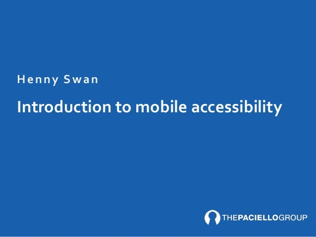 Introduction	   to	   mobile	   accessibility Henny	   Swan