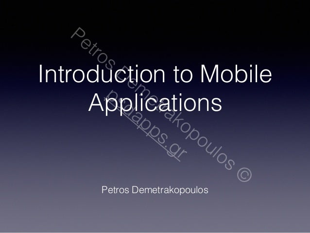Petros Demetrakopoulos ©  Introduction to Mobile  psdapps.gr  Applications  Petros Demetrakopoulos