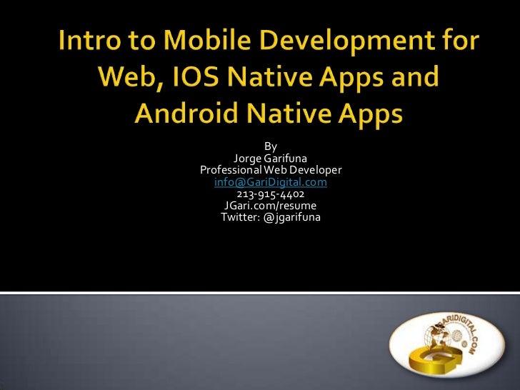 By        Jorge GarifunaProfessional Web Developer   info@GariDigital.com         213-915-4402      JGari.com/resume     T...