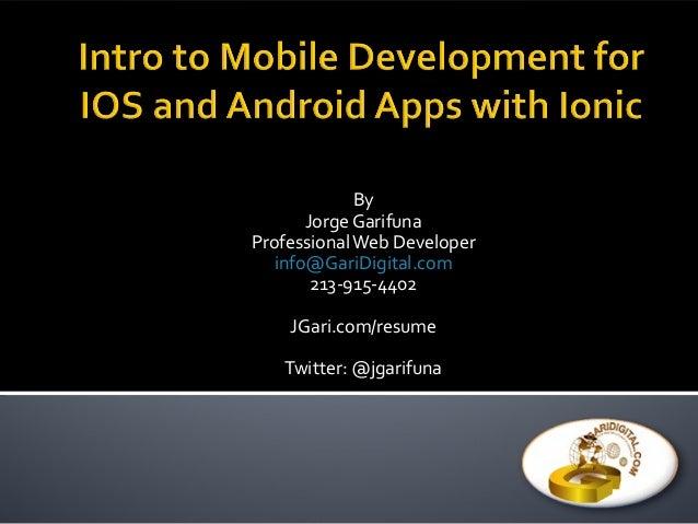 By Jorge Garifuna ProfessionalWeb Developer info@GariDigital.com 213-915-4402 JGari.com/resume Twitter: @jgarifuna
