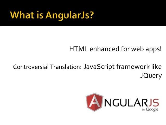HTML enhanced for web apps! Controversial Translation: JavaScript framework like JQuery