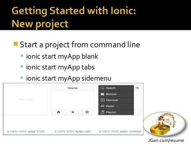  Run your project from command line  cd myApp  ionic serve  Test look and feel for both IOS and Android  ionic serve ...