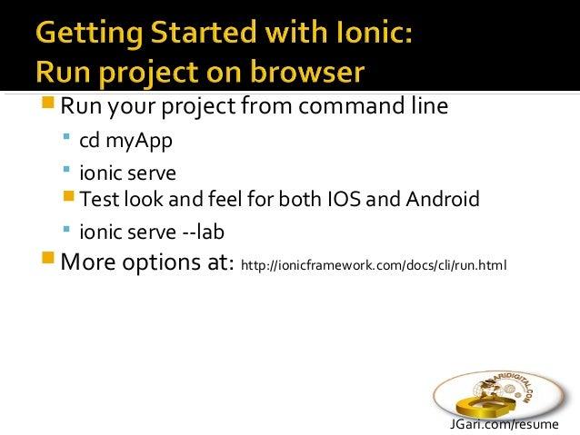  Run your project from command line  cd myApp  ionic platform add ios  ionic build ios  ionic emulate ios  Run on de...