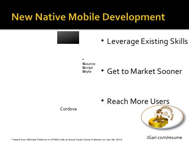 • Leverage Existing Skills • Get to Market Sooner • Reach More Users JGari.com/resume Cordova
