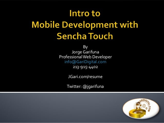 By       Jorge GarifunaProfessional Web Developer   info@GariDigital.com        213-915-4402    JGari.com/resume   Twitter...