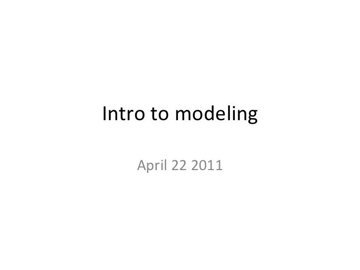 Intro to modeling April 22 2011