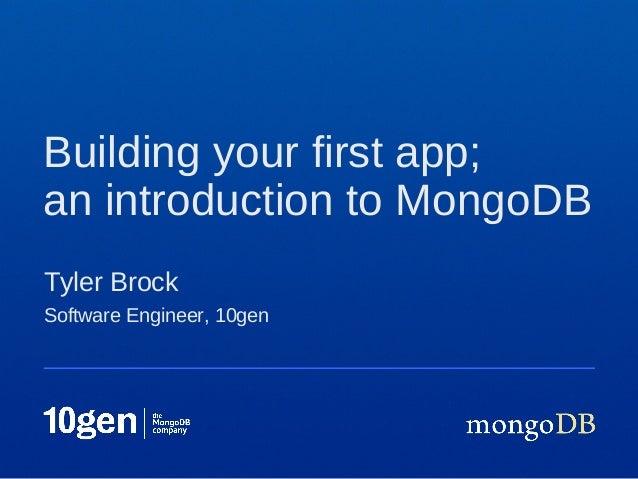 Software Engineer, 10genTyler BrockBuilding your first app;an introduction to MongoDB