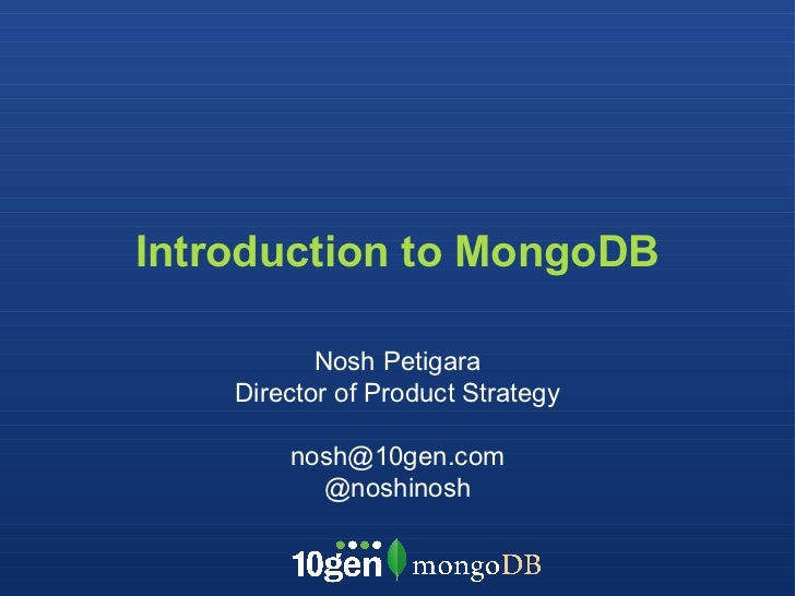 Introduction to MongoDB Nosh Petigara Director of Product Strategy [email_address] @noshinosh