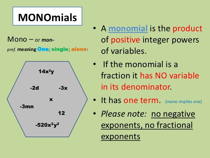 MONOmials                                    • A monomial is the productMono – or mon-                        of positive ...