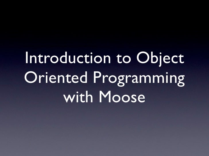 Introduction to Object Oriented Programming in Perl with Moose.       Introduction to Object   Oriented Programming       ...