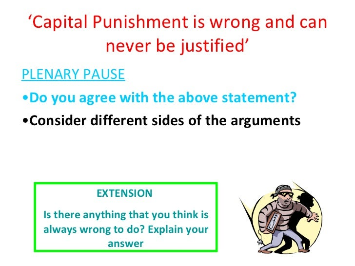 is capital punishment justified essay Essay task some people believe that capital punishment prevents people from committing gruesome crimes however, others feel that it has failed to act as a deterrent.