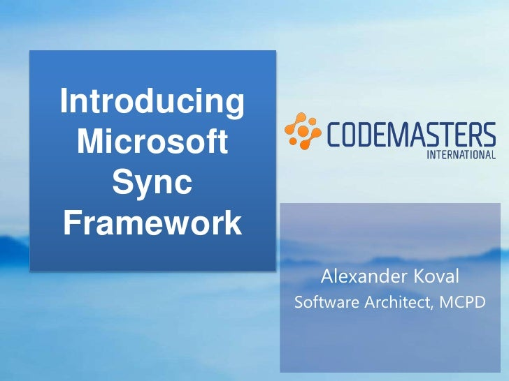 IntroducingMicrosoft SyncFramework <br />Alexander Koval<br />Software Architect, MCPD<br />