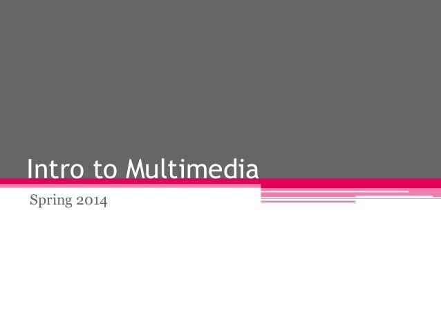 Intro to Multimedia Spring 2014