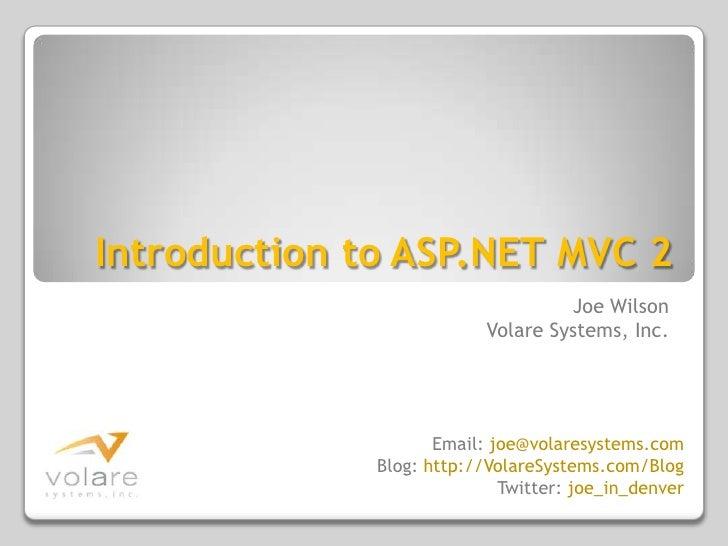 Introduction to ASP.NET MVC 2<br />Joe Wilson<br />Volare Systems, Inc.<br />Email: joe@volaresystems.com<br />Blog: http:...