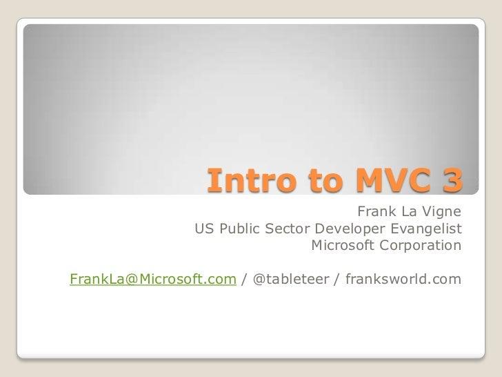 Intro to MVC 3                                      Frank La Vigne                US Public Sector Developer Evangelist   ...