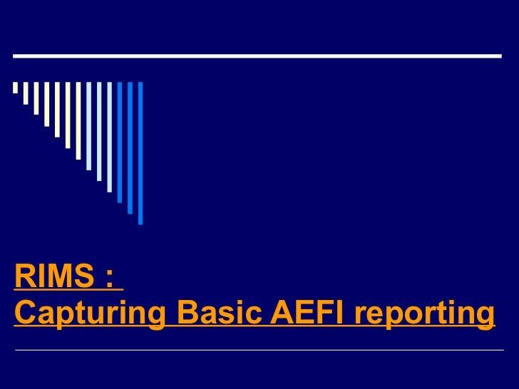 RIMS :  Capturing Basic AEFI reporting