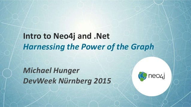 Intro to Neo4j and .Net Harnessing the Power of the Graph Michael Hunger DevWeek Nürnberg 2015