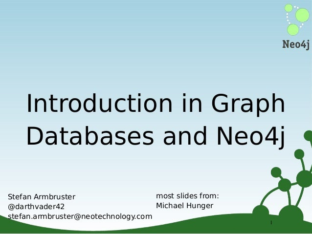 Introduction in Graph Databases and Neo4j most slides from: Stefan Armbruster Michael Hunger @darthvader42 stefan.armbrust...