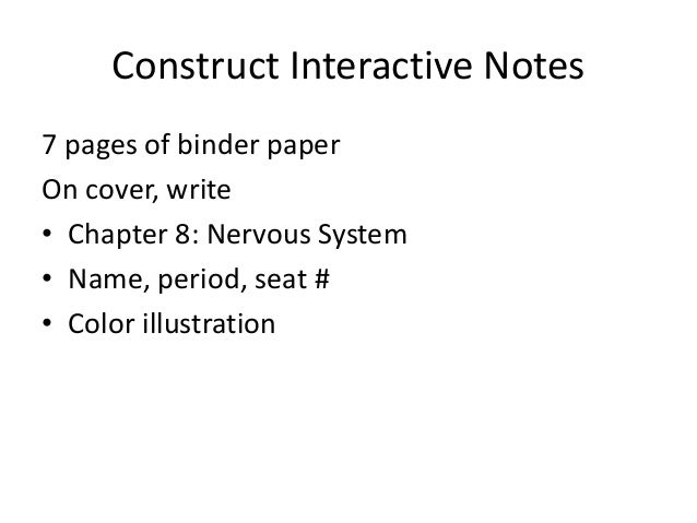 Construct Interactive Notes7 pages of binder paperOn cover, write• Chapter 8: Nervous System• Name, period, seat #• Color ...