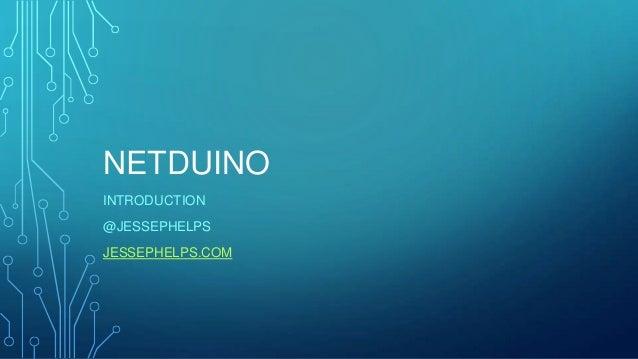 NETDUINO INTRODUCTION @JESSEPHELPS JESSEPHELPS.COM