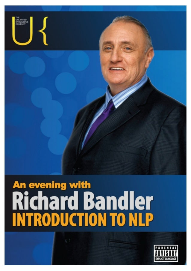 NLPLifeTraining.com 2 By Richard Bandler… This Report Transcription is taken from a recent 'Evening with Richard Bandler' ...