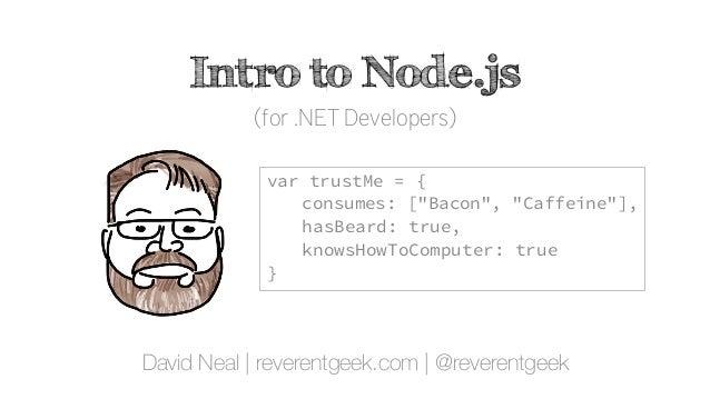 "Intro to Node.js (for .NET Developers) David Neal | reverentgeek.com | @reverentgeek var trustMe = { consumes: [""Bacon"", ""..."