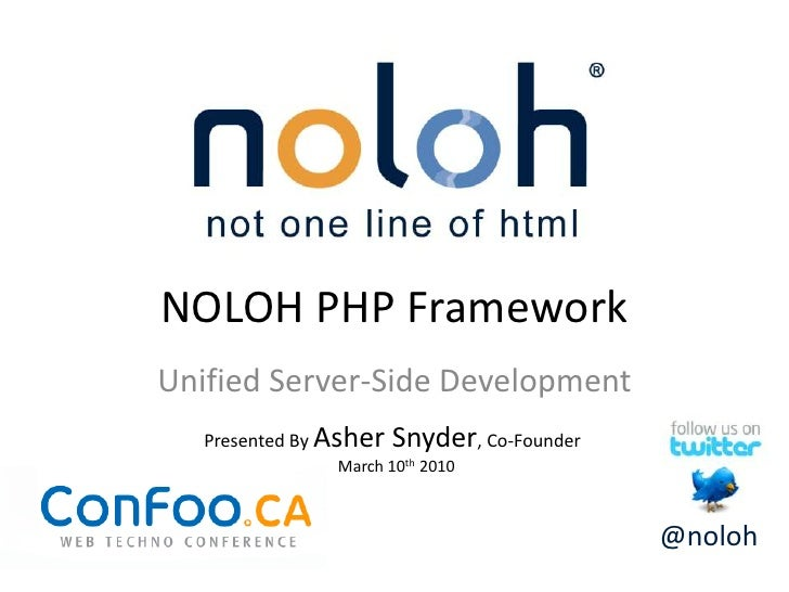 NOLOH PHP Framework<br />Unified Server-Side Development<br />Presented By Asher Snyder, Co-Founder<br />March 10th 2010<b...