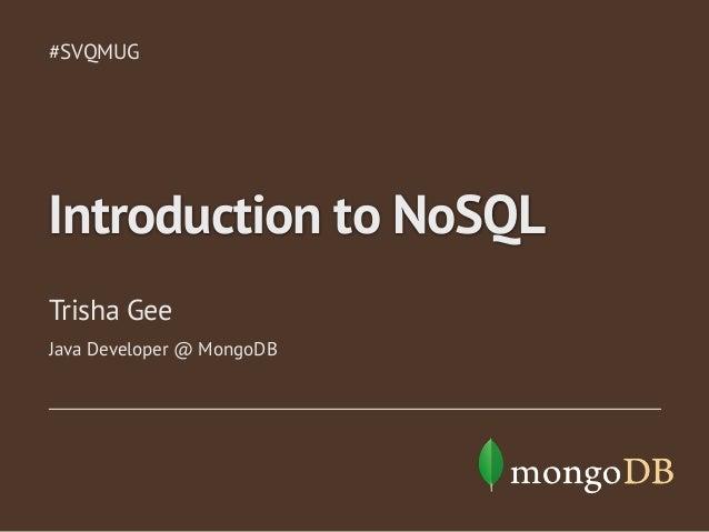 #SVQMUG  Introduction to NoSQL Trisha Gee Java Developer @ MongoDB
