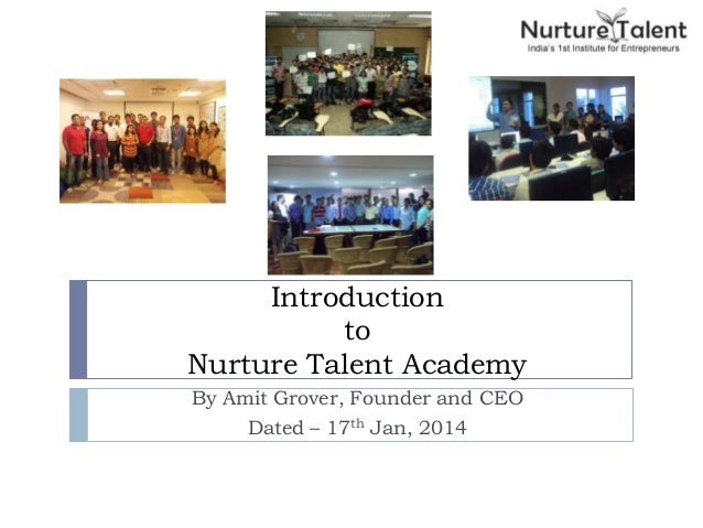 Introduction to Nurture Talent Academy By Amit Grover, Founder and CEO Dated – 17th Jan, 2014