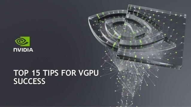 TOP 15 TIPS FOR VGPU SUCCESS