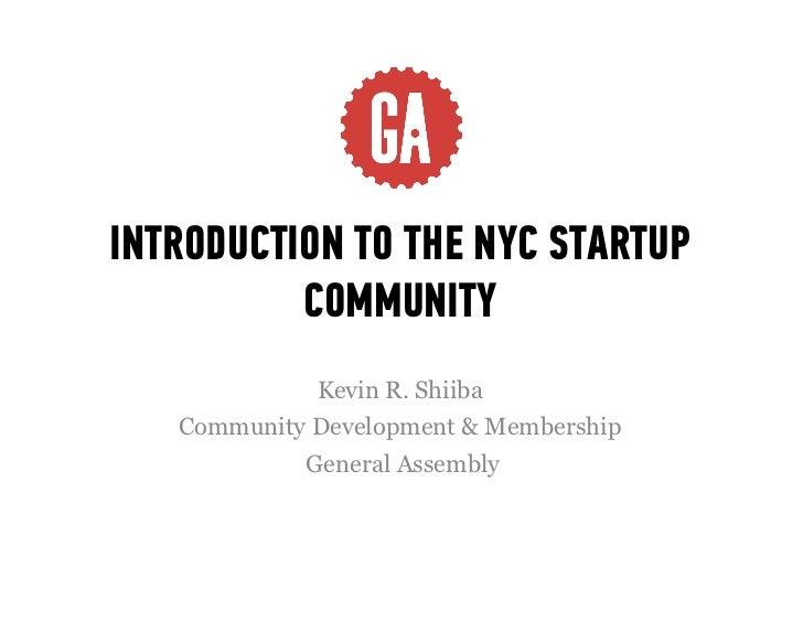 INTRODUCTION TO THE NYC STARTUP          COMMUNITY             Kevin R. Shiiba   Community Development & Membership       ...