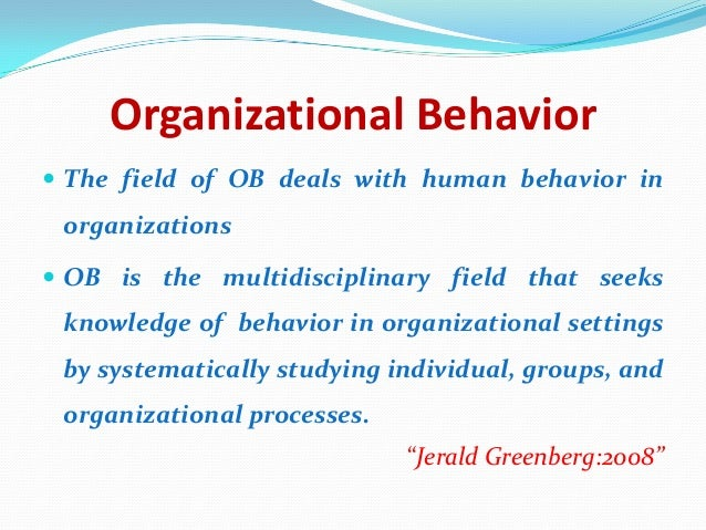 examine organizational behavior as a multi disciplinary Social and behavioral theories 1 organizational long-term changes in health behavior involve multiple actions and adaptations over time.