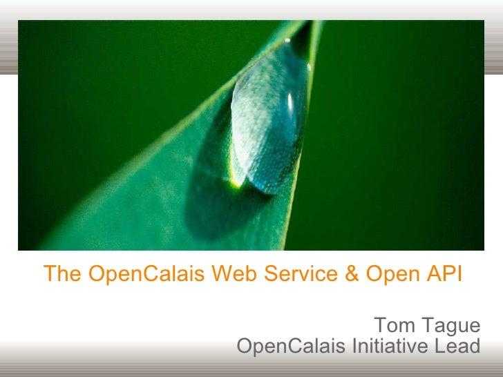The OpenCalais Web Service & Open API Tom Tague OpenCalais Initiative Lead