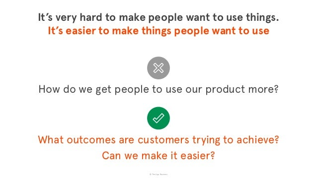 © The App Business It's very hard to make people want to use things.  It's easier to make things people want to use What ...