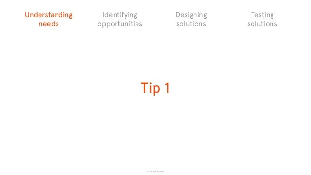 © The App Business Tip 1 Understanding needs Identifying opportunities Designing solutions Testing solutions