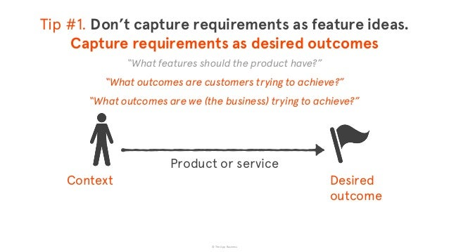 """© The App Business Desired  outcome Product or service """"What outcomes are customers trying to achieve?"""" """"What outcomes a..."""