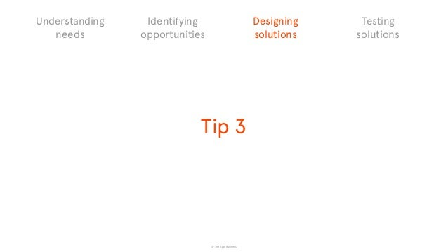 © The App Business Tip 3 Understanding needs Identifying opportunities Designing solutions Testing solutions