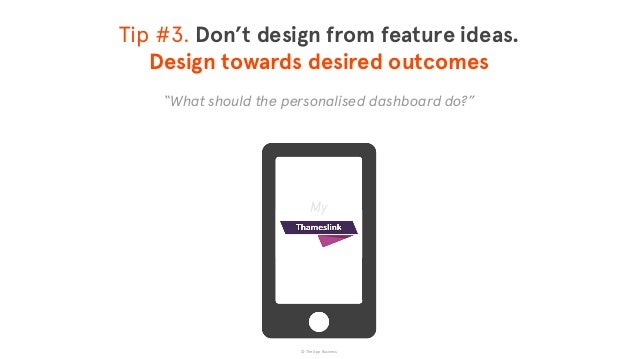"""© The App Business """"What should the personalised dashboard do?"""" Tip #3. Don't design from feature ideas. Design towards d..."""