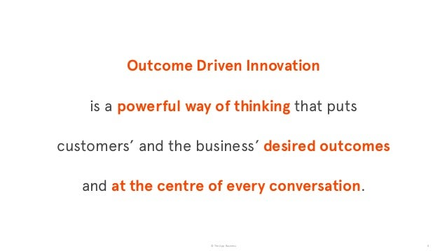 © The App Business 8 Outcome Driven Innovation is a powerful way of thinking that puts customers' and the business' desire...