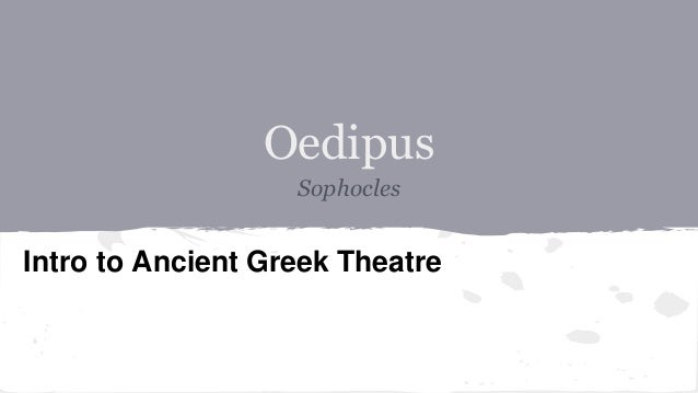 Oedipus Sophocles Intro to Ancient Greek Theatre