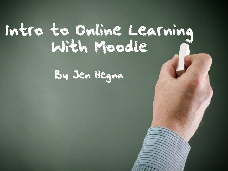 Intro to Online Learning       With Moodle       By Jen Hegna