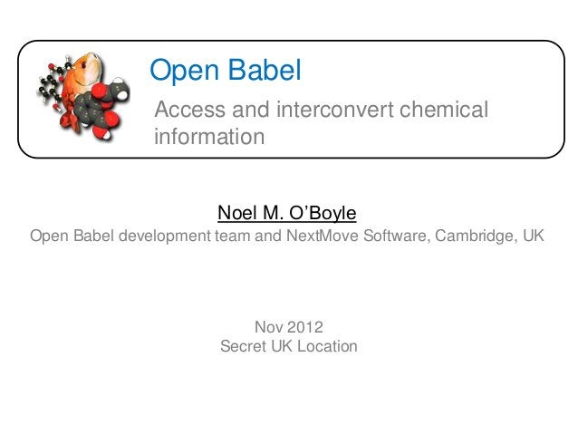 Open Babel               Access and interconvert chemical               information                       Noel M. O'BoyleO...