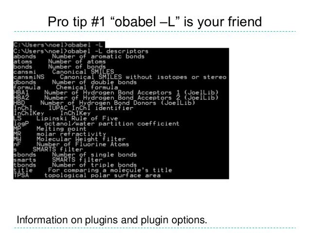 Pro tip #3 (Ab)use the title output format• obabel myfile.sdf –o txt   – List the titles of all of the molecules• obabel m...