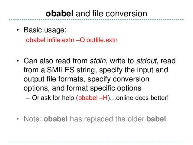 obabel and file conversion• Basic usage:  obabel infile.extn –O outfile.extn• Can also read from stdin, write to stdout, r...