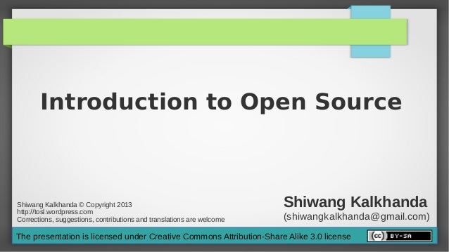 Introduction to Open SourceShiwang Kalkhanda © Copyright 2013http://tosl.wordpress.com                                    ...