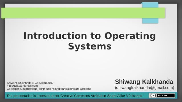 Introduction to Operating                     SystemsShiwang Kalkhanda © Copyright 2013http://tosl.wordpress.com          ...