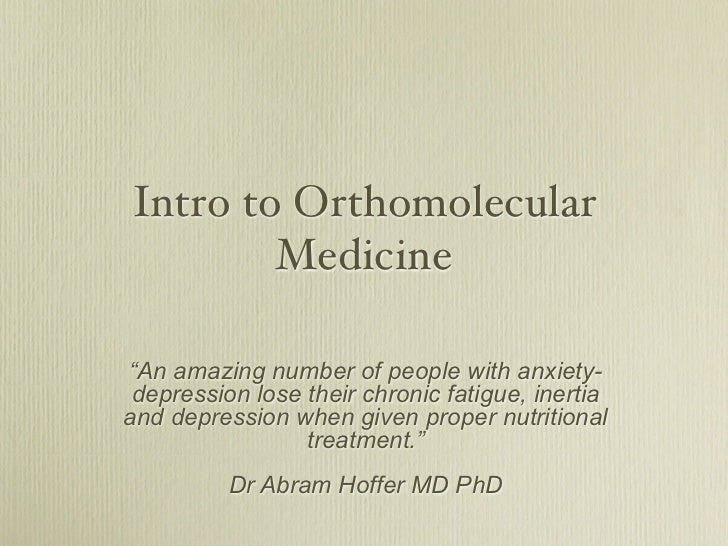 "Intro to Orthomolecular        Medicine""An amazing number of people with anxiety- depression lose their chronic fatigue, i..."