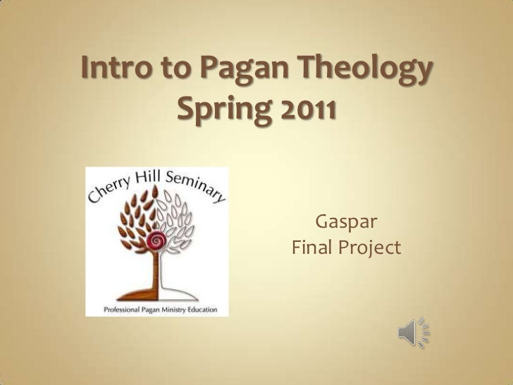 Intro to Pagan Theology<br />Spring 2011<br />Gaspar<br />Final Project<br />