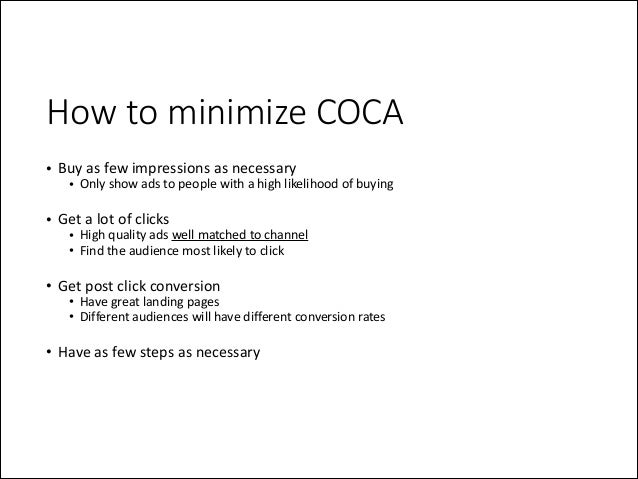 How to minimize COCA • Buy  as  few  impressions  as  necessary    • Only  show  ads  to  people  ...